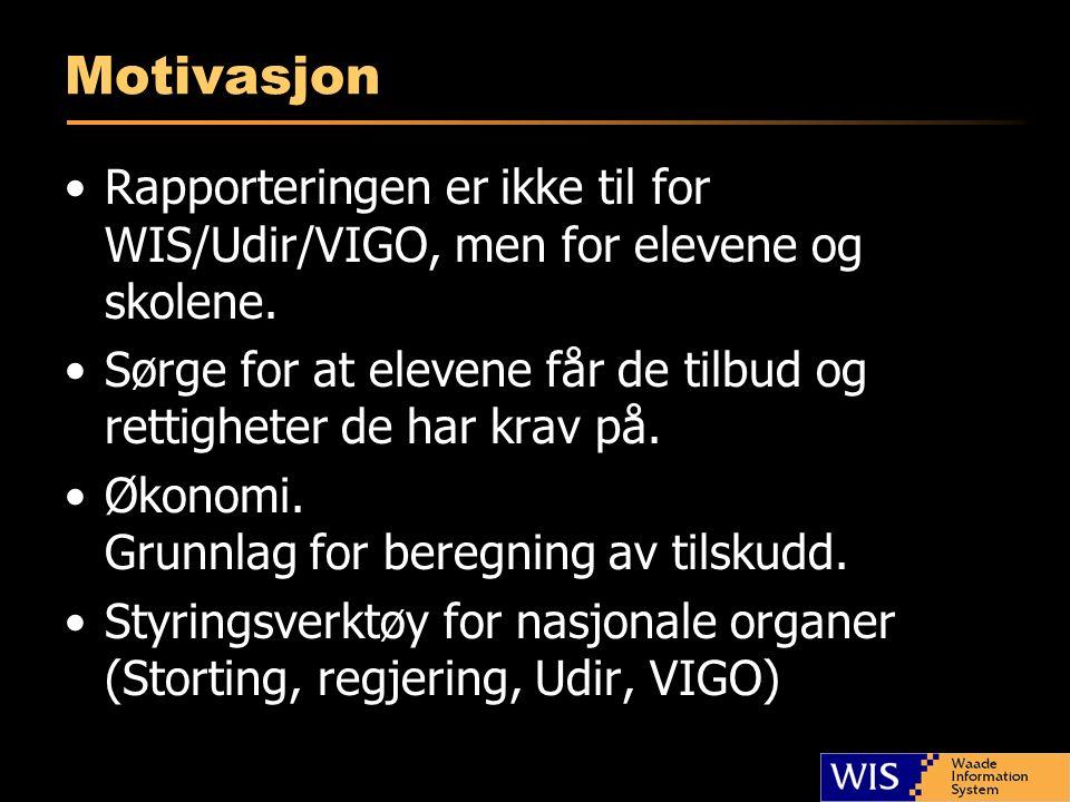 Motivasjon Rapporteringen er ikke til for WIS/Udir/VIGO, men for elevene og skolene. Sørge for at elevene får de tilbud og rettigheter de har krav på.