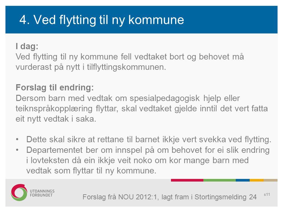 4. Ved flytting til ny kommune s11 I dag: Ved flytting til ny kommune fell vedtaket bort og behovet må vurderast på nytt i tilflyttingskommunen. Forsl