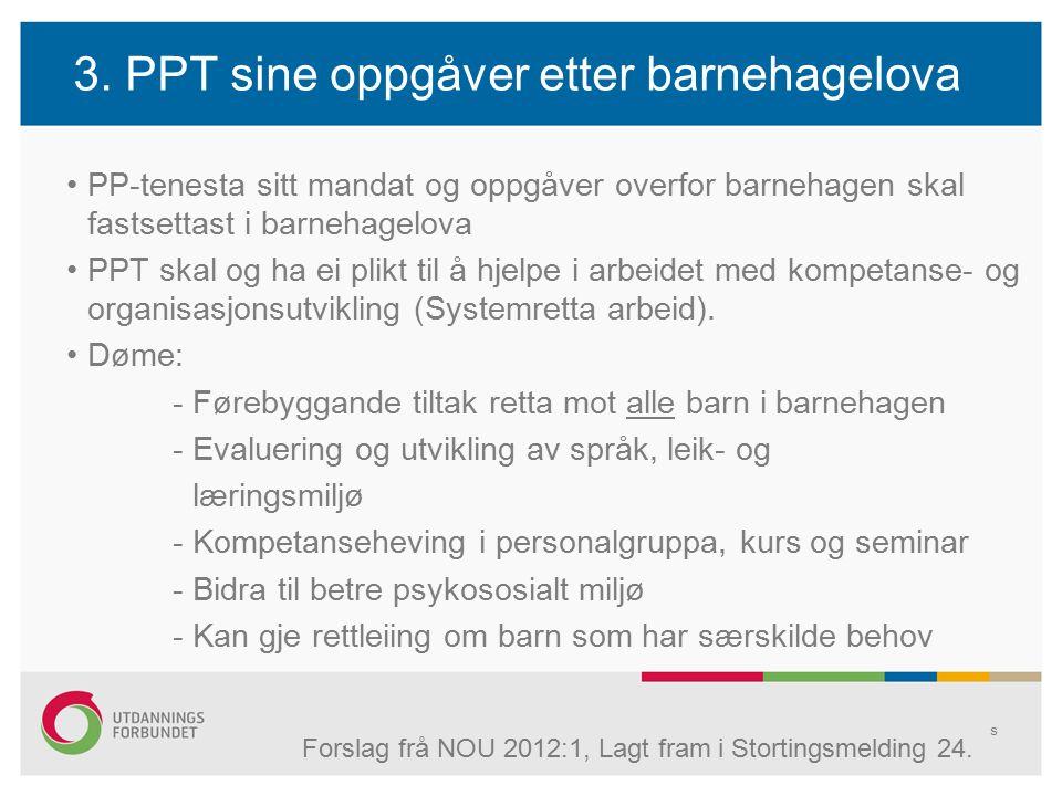 3. PPT sine oppgåver etter barnehagelova PP-tenesta sitt mandat og oppgåver overfor barnehagen skal fastsettast i barnehagelova PPT skal og ha ei plik