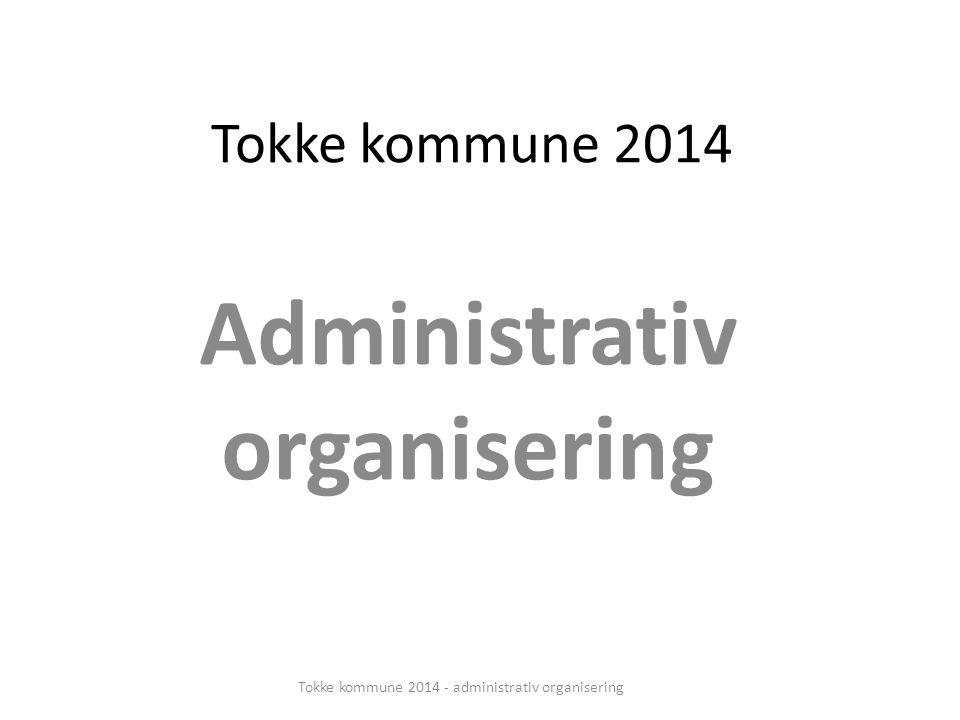 Tokke kommune 2014 Administrativ organisering Tokke kommune 2014 - administrativ organisering