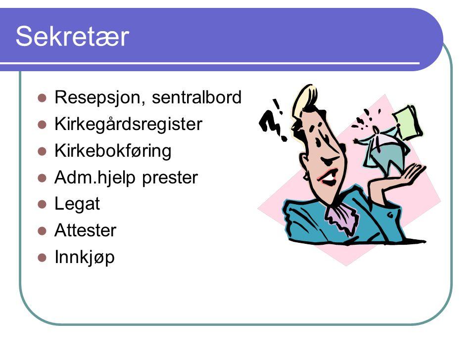 Sekretær Resepsjon, sentralbord Kirkegårdsregister Kirkebokføring Adm.hjelp prester Legat Attester Innkjøp