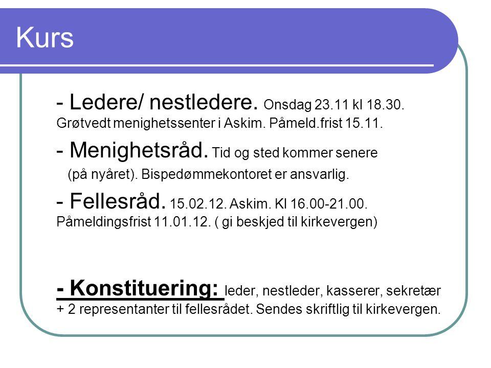 Kurs - Ledere/ nestledere. Onsdag 23.11 kl 18.30. Grøtvedt menighetssenter i Askim. Påmeld.frist 15.11. - Menighetsråd. Tid og sted kommer senere (på