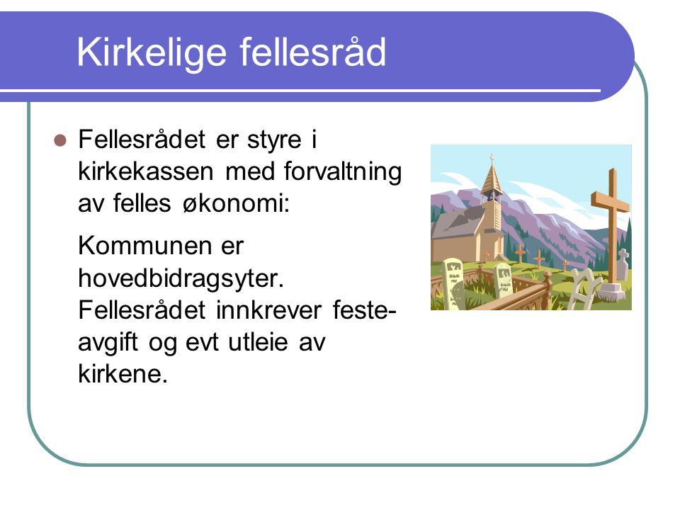Kirkelige fellesråd Fellesrådet er styre i kirkekassen med forvaltning av felles økonomi: Kommunen er hovedbidragsyter.