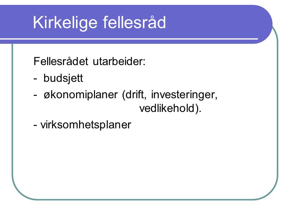 Kirkelige fellesråd Fellesrådet utarbeider: - budsjett - økonomiplaner (drift, investeringer, vedlikehold). - virksomhetsplaner