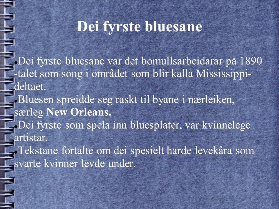 Dei fyrste bluesane Dei fyrste bluesane var det bomullsarbeidarar på 1890 -talet som song i området som blir kalla Mississippi- deltaet.