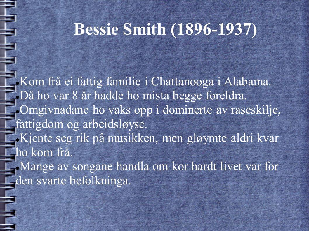 Bessie Smith (1896-1937) Kom frå ei fattig familie i Chattanooga i Alabama.