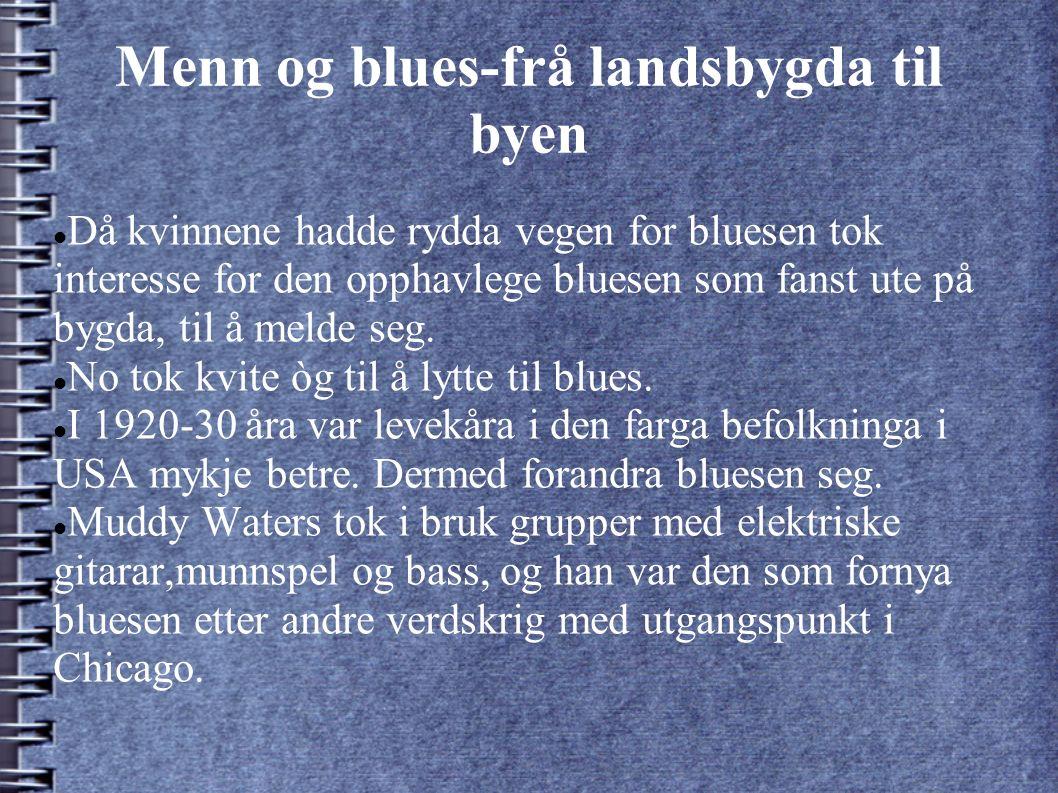 Menn og blues-frå landsbygda til byen Då kvinnene hadde rydda vegen for bluesen tok interesse for den opphavlege bluesen som fanst ute på bygda, til å melde seg.