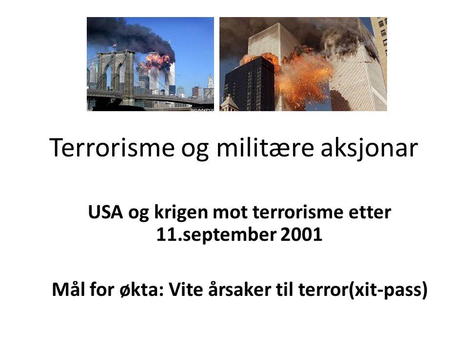 Terrorisme og militære aksjonar USA og krigen mot terrorisme etter 11.september 2001 Mål for økta: Vite årsaker til terror(xit-pass)