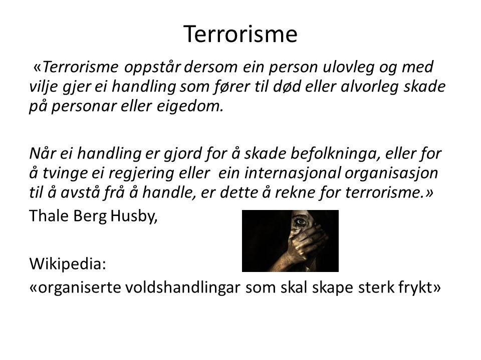 Terrorisme «Terrorisme oppstår dersom ein person ulovleg og med vilje gjer ei handling som fører til død eller alvorleg skade på personar eller eigedom.