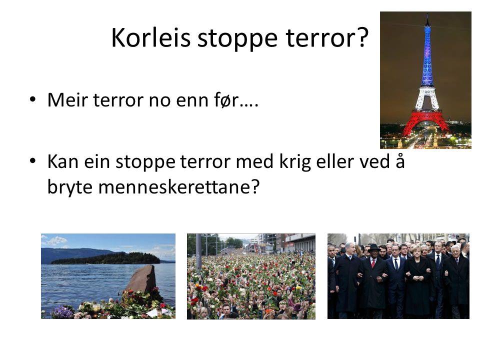 Korleis stoppe terror. Meir terror no enn før….