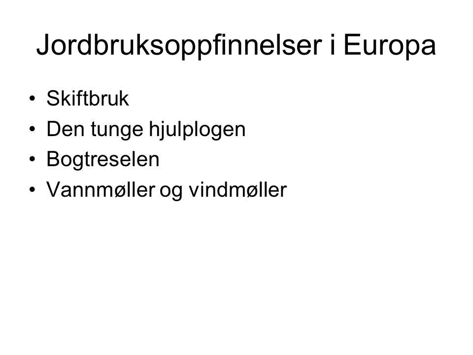 Jordbruksoppfinnelser i Europa Skiftbruk Den tunge hjulplogen Bogtreselen Vannmøller og vindmøller