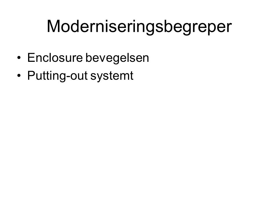 Moderniseringsbegreper Enclosure bevegelsen Putting-out systemt
