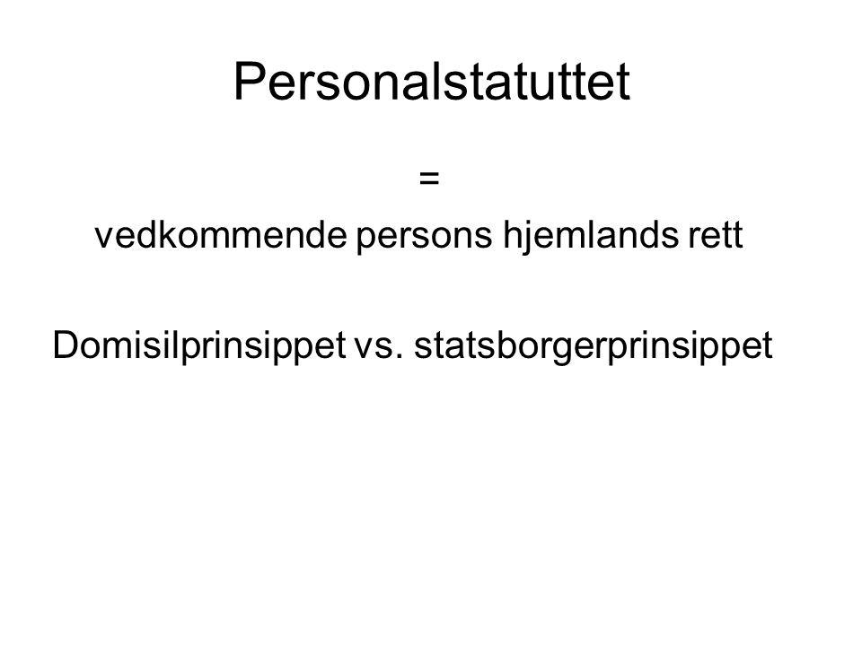 Personalstatuttet = vedkommende persons hjemlands rett Domisilprinsippet vs. statsborgerprinsippet