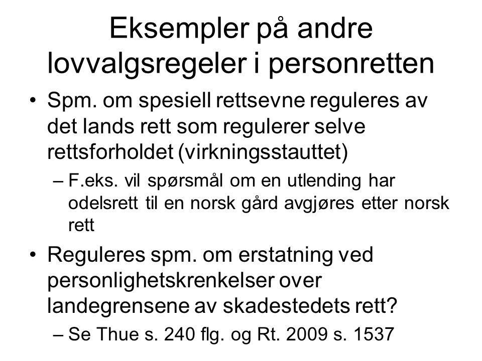 Eksempler på andre lovvalgsregeler i personretten Spm. om spesiell rettsevne reguleres av det lands rett som regulerer selve rettsforholdet (virknings