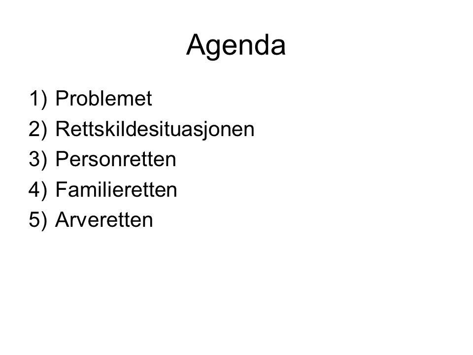 Agenda 1)Problemet 2)Rettskildesituasjonen 3)Personretten 4)Familieretten 5)Arveretten