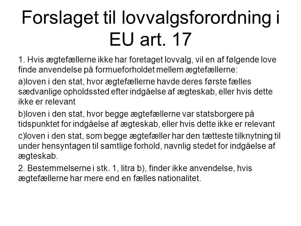 Forslaget til lovvalgsforordning i EU art. 17 1. Hvis ægtefællerne ikke har foretaget lovvalg, vil en af følgende love finde anvendelse på formueforho
