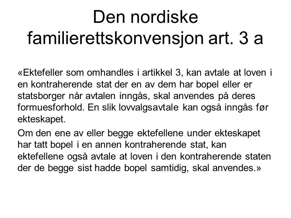 Den nordiske familierettskonvensjon art. 3 a «Ektefeller som omhandles i artikkel 3, kan avtale at loven i en kontraherende stat der en av dem har bop