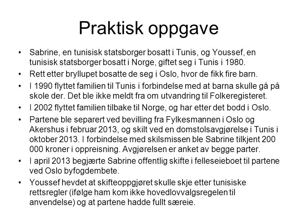 Praktisk oppgave Sabrine, en tunisisk statsborger bosatt i Tunis, og Youssef, en tunisisk statsborger bosatt i Norge, giftet seg i Tunis i 1980. Rett