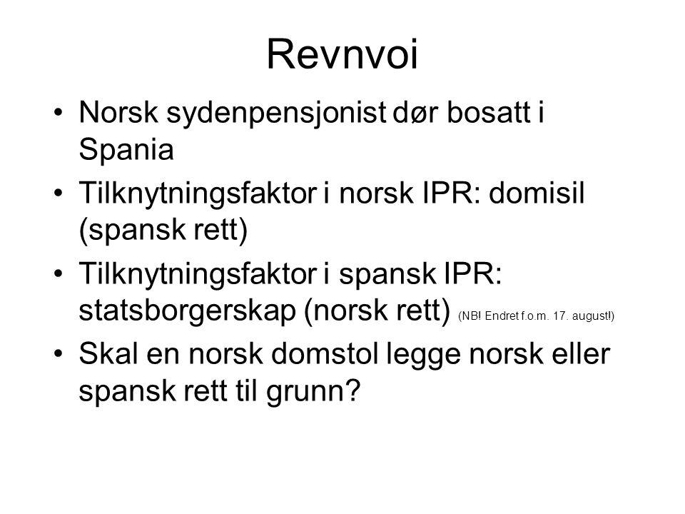 Revnvoi Norsk sydenpensjonist dør bosatt i Spania Tilknytningsfaktor i norsk IPR: domisil (spansk rett) Tilknytningsfaktor i spansk IPR: statsborgerskap (norsk rett) (NB.