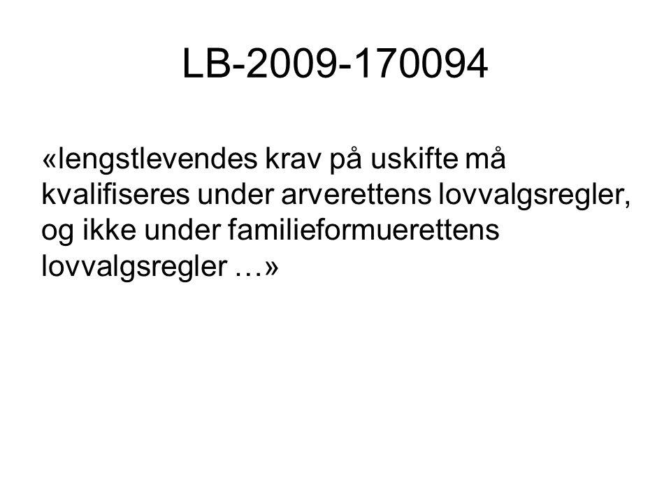 LB-2009-170094 «lengstlevendes krav på uskifte må kvalifiseres under arverettens lovvalgsregler, og ikke under familieformuerettens lovvalgsregler …»