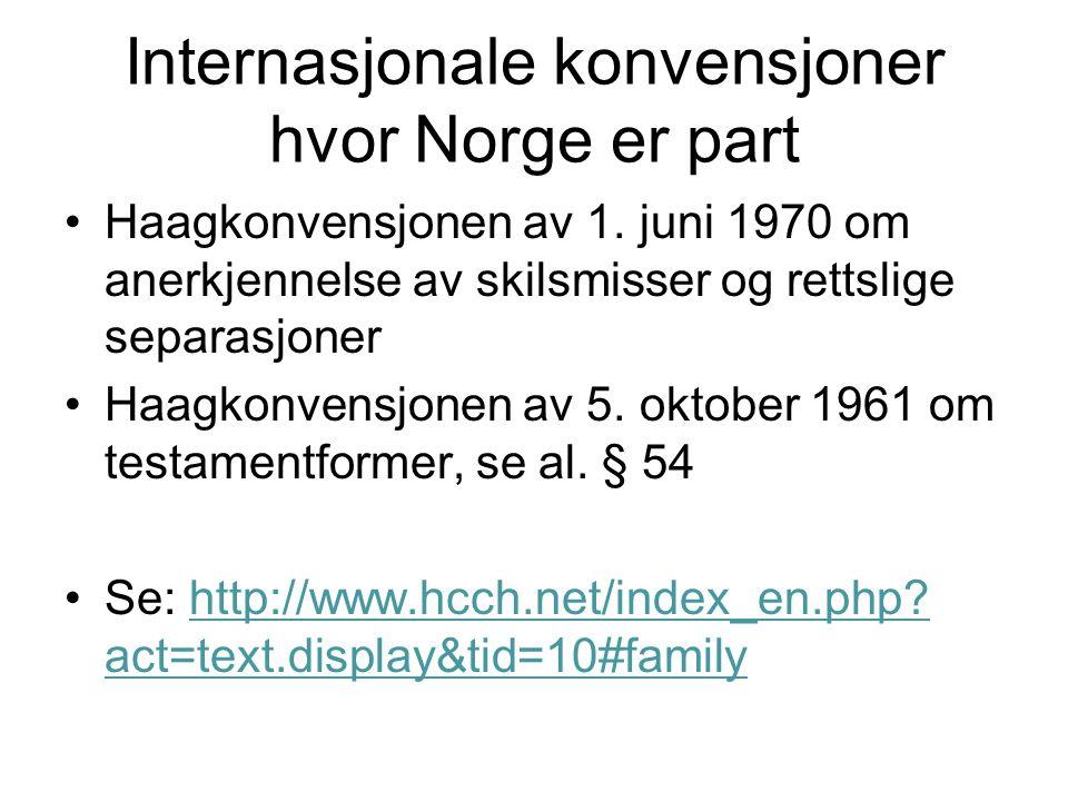 Internasjonale konvensjoner hvor Norge er part Haagkonvensjonen av 1. juni 1970 om anerkjennelse av skilsmisser og rettslige separasjoner Haagkonvensj