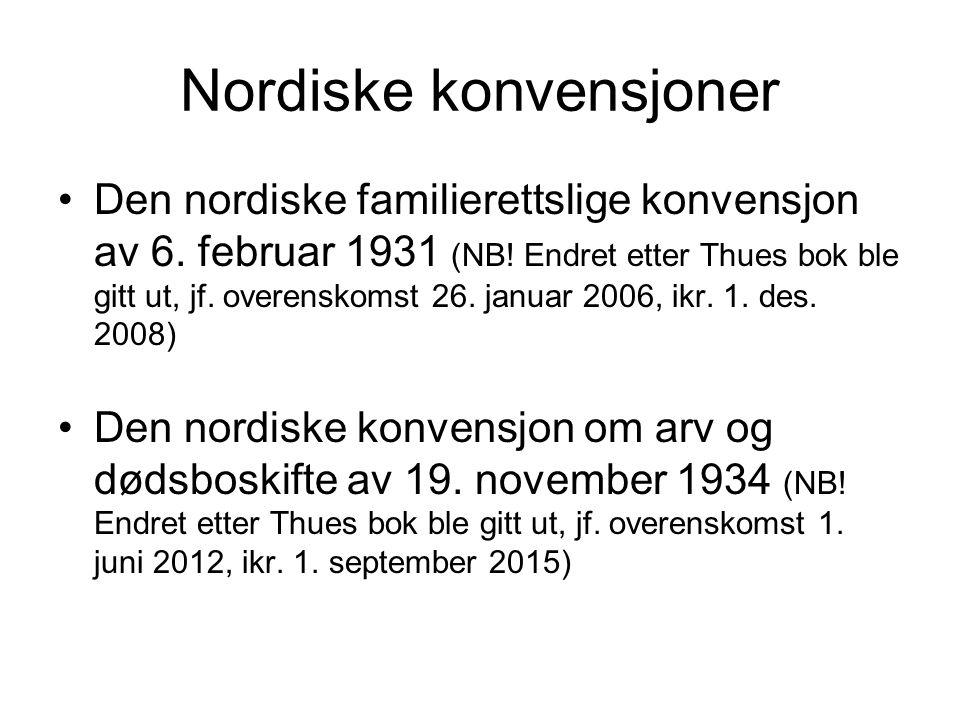Nordiske konvensjoner Den nordiske familierettslige konvensjon av 6. februar 1931 (NB! Endret etter Thues bok ble gitt ut, jf. overenskomst 26. januar
