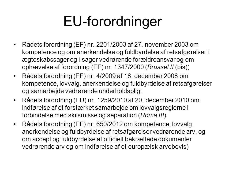 EU-forordninger Rådets forordning (EF) nr. 2201/2003 af 27. november 2003 om kompetence og om anerkendelse og fuldbyrdelse af retsafgørelser i ægteska
