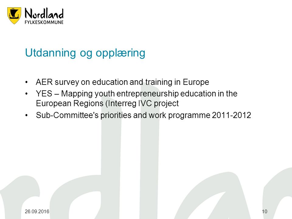 26.09.201610 Utdanning og opplæring AER survey on education and training in Europe YES – Mapping youth entrepreneurship education in the European Regions (Interreg IVC project Sub-Committee s priorities and work programme 2011-2012