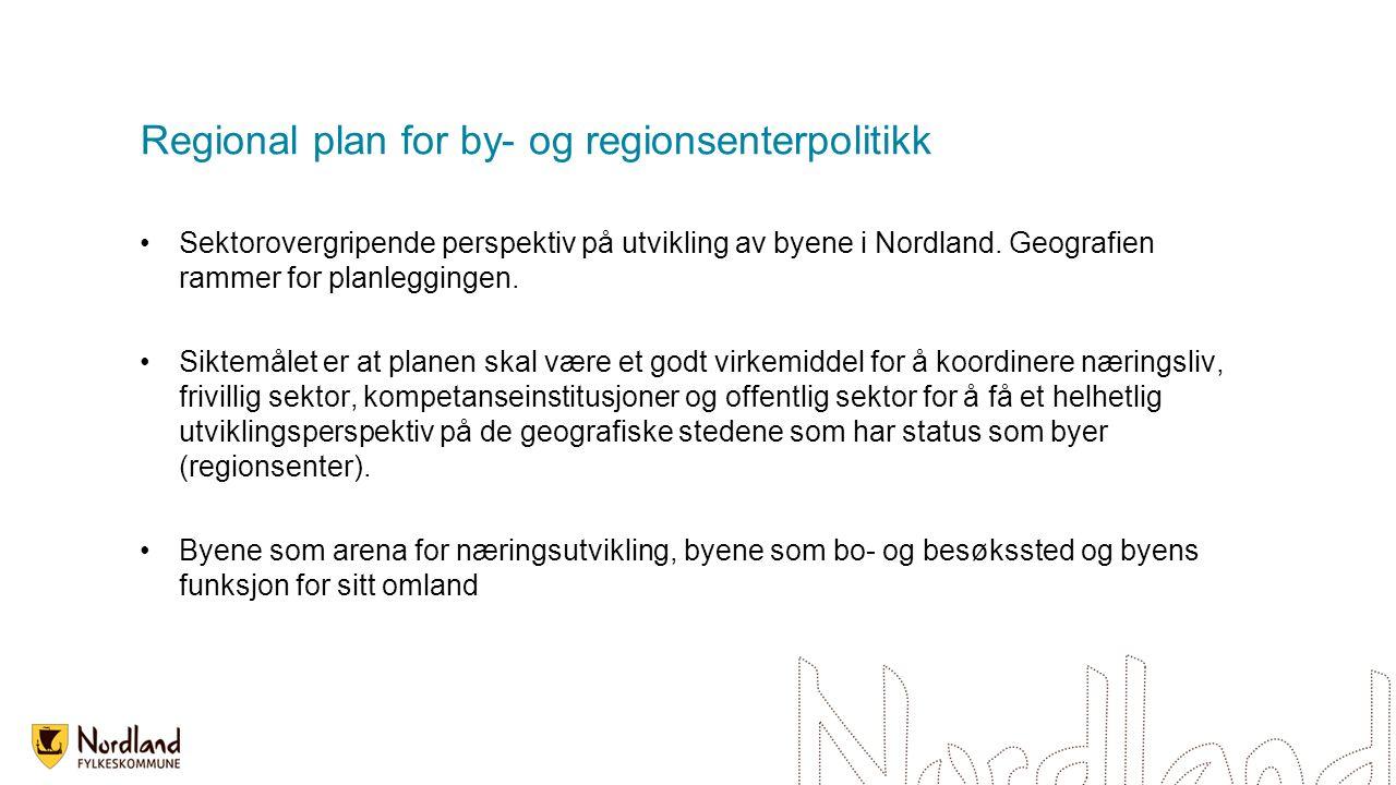 Regional plan for by- og regionsenterpolitikk Sektorovergripende perspektiv på utvikling av byene i Nordland.