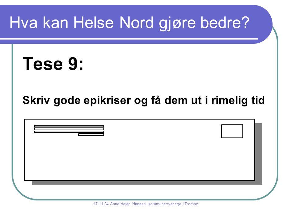 Hva kan Helse Nord gjøre bedre? Tese 9: Skriv gode epikriser og få dem ut i rimelig tid 17.11.04 Anne Helen Hansen, kommuneoverlege i Tromsø