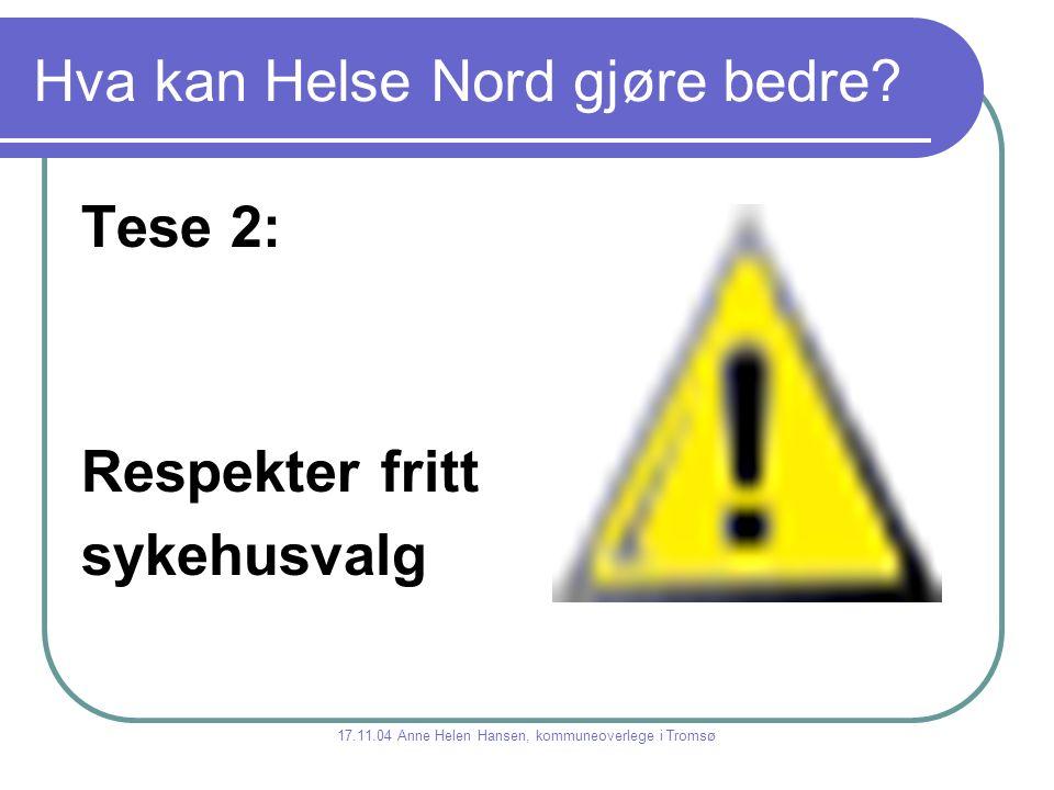 Hva kan Helse Nord gjøre bedre? Tese 2: Respekter fritt sykehusvalg 17.11.04 Anne Helen Hansen, kommuneoverlege i Tromsø