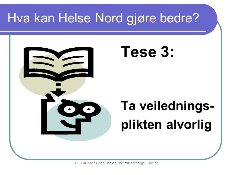 Hva kan Helse Nord gjøre bedre? Tese 3: Ta veilednings- plikten alvorlig 17.11.04 Anne Helen Hansen, kommuneoverlege i Tromsø