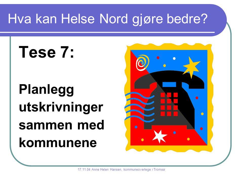 Hva kan Helse Nord gjøre bedre? Tese 7: Planlegg utskrivninger sammen med kommunene 17.11.04 Anne Helen Hansen, kommuneoverlege i Tromsø