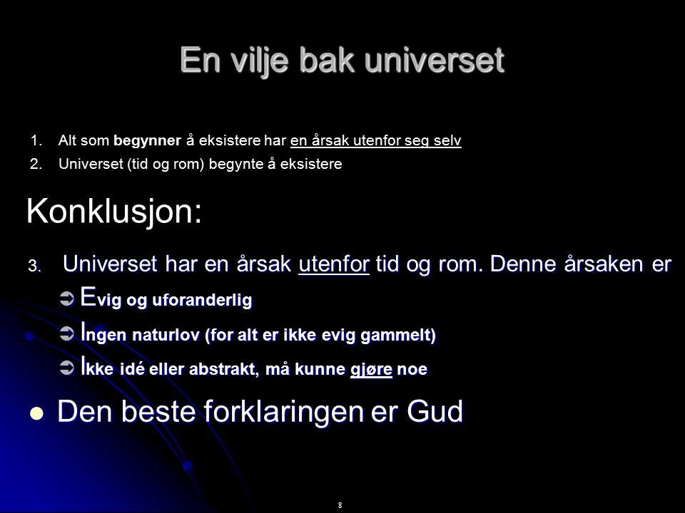 8 En vilje bak universet 3. Universet har en årsak utenfor tid og rom.