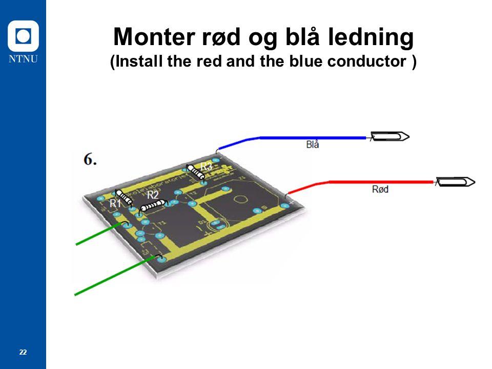 22 Monter rød og blå ledning (Install the red and the blue conductor )