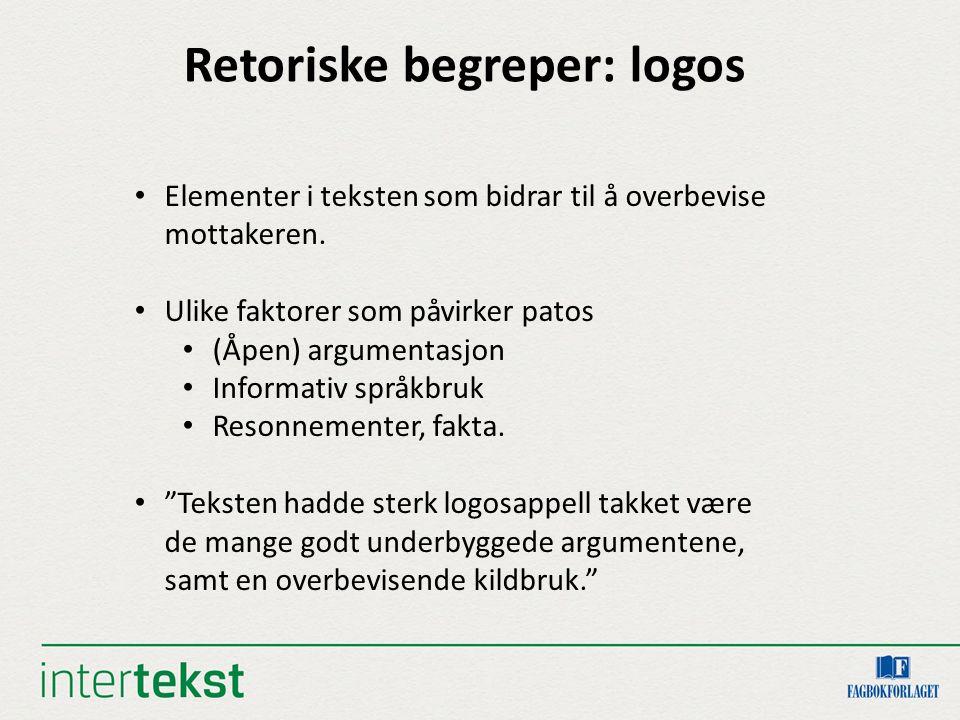 Retoriske begreper: logos Elementer i teksten som bidrar til å overbevise mottakeren. Ulike faktorer som påvirker patos (Åpen) argumentasjon Informati