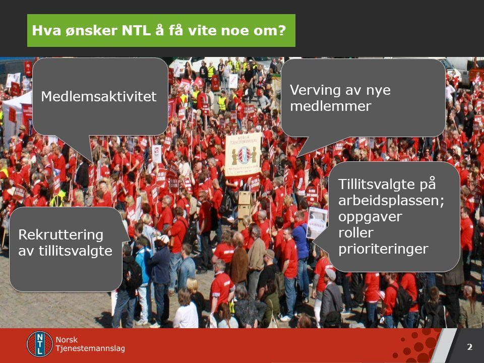 Hva ønsker NTL å få vite noe om.