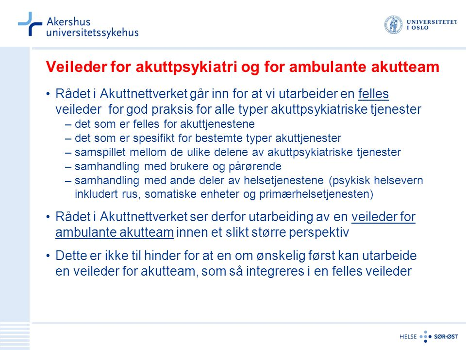 Veileder for akuttpsykiatri og for ambulante akutteam Rådet i Akuttnettverket går inn for at vi utarbeider en felles veileder for god praksis for alle