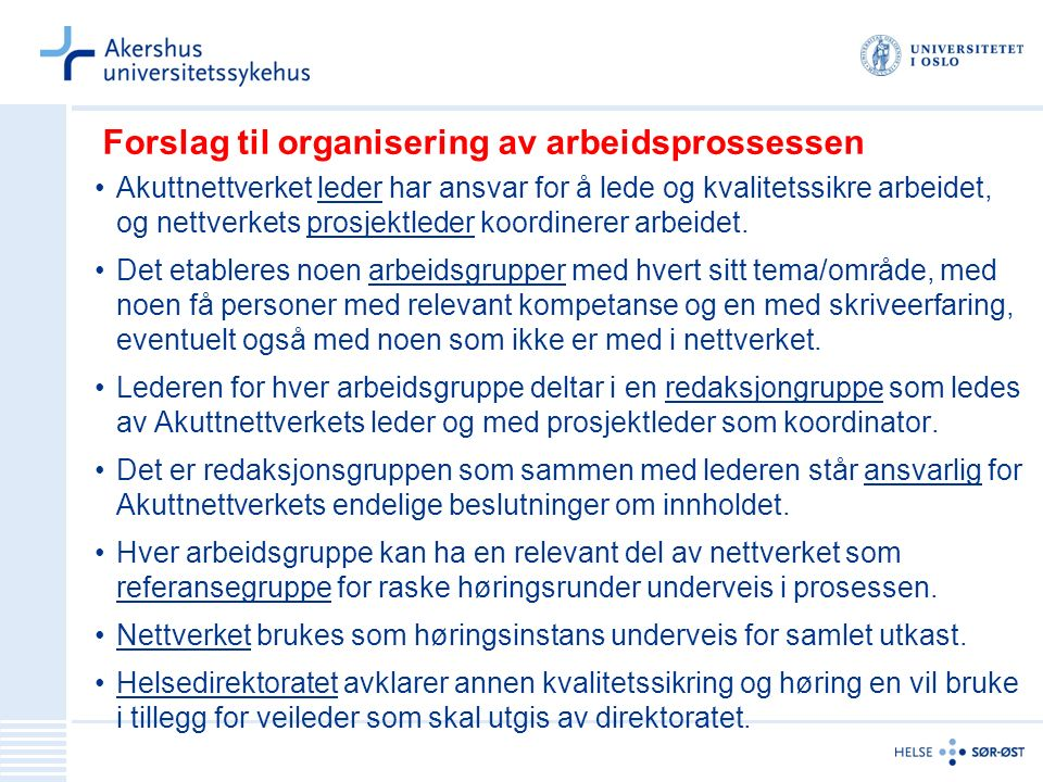 Forslag til organisering av arbeidsprossessen Akuttnettverket leder har ansvar for å lede og kvalitetssikre arbeidet, og nettverkets prosjektleder koordinerer arbeidet.