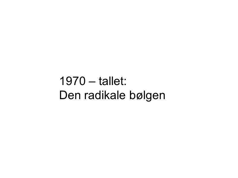 1970 – tallet: Den radikale bølgen