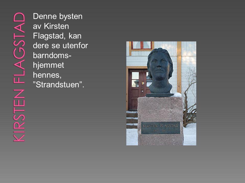 """Denne bysten av Kirsten Flagstad, kan dere se utenfor barndoms- hjemmet hennes, """"Strandstuen""""."""