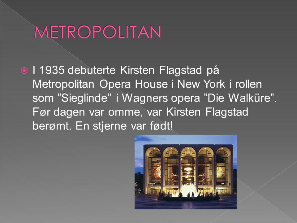  I 1935 debuterte Kirsten Flagstad på Metropolitan Opera House i New York i rollen som Sieglinde i Wagners opera Die Walküre .