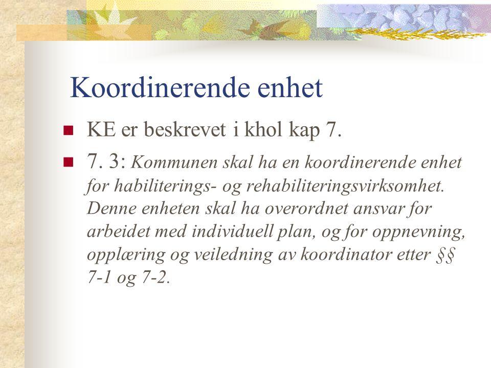 Koordinerende enhet KE er beskrevet i khol kap 7. 7.