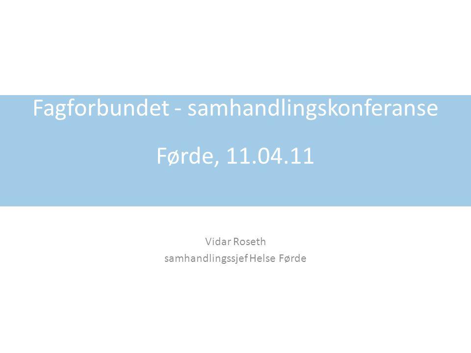 Vidar Roseth samhandlingssjef Helse Førde Fagforbundet - samhandlingskonferanse Førde, 11.04.11