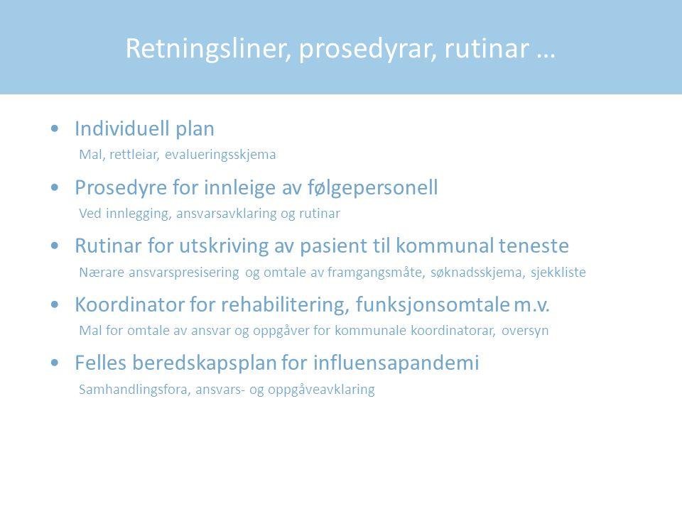 Retningsliner, prosedyrar, rutinar … Individuell plan Mal, rettleiar, evalueringsskjema Prosedyre for innleige av følgepersonell Ved innlegging, ansva