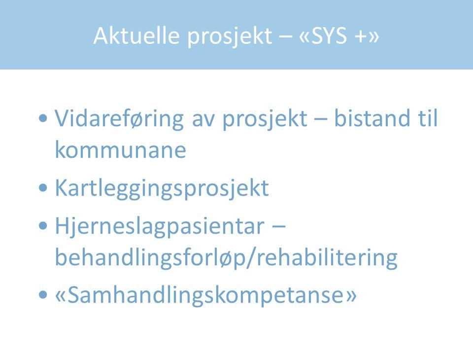 Aktuelle prosjekt – «SYS +» Vidareføring av prosjekt – bistand til kommunane Kartleggingsprosjekt Hjerneslagpasientar – behandlingsforløp/rehabiliteri