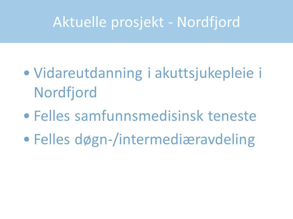 Aktuelle prosjekt - Nordfjord Vidareutdanning i akuttsjukepleie i Nordfjord Felles samfunnsmedisinsk teneste Felles døgn-/intermediæravdeling