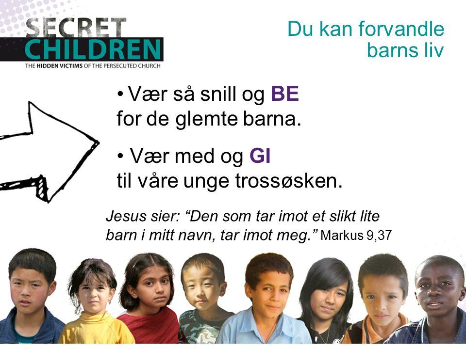 Vær så snill og BE for de glemte barna. Vær med og GI til våre unge trossøsken.