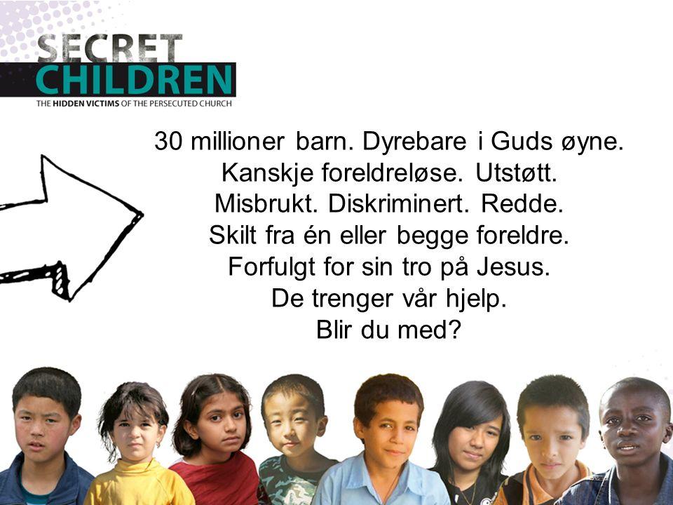 30 millioner barn. Dyrebare i Guds øyne. Kanskje foreldreløse.