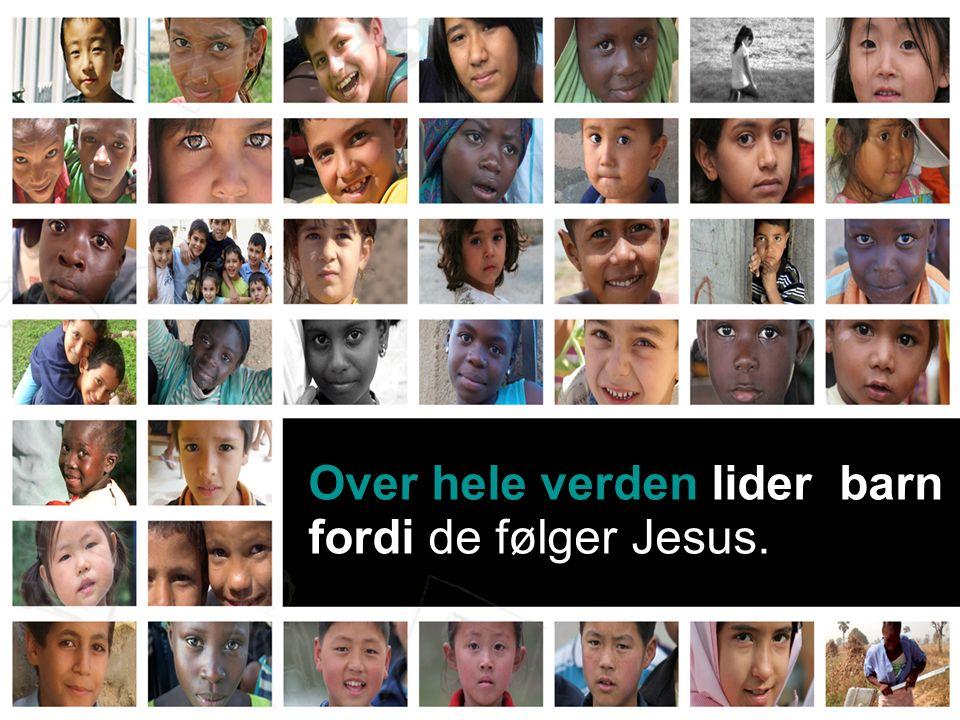 Over hele verden lider barn fordi de følger Jesus.